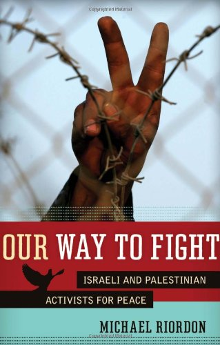 Our Way to Fight: Israeli and Palestinian Activists for Peace: Riordon, Michael