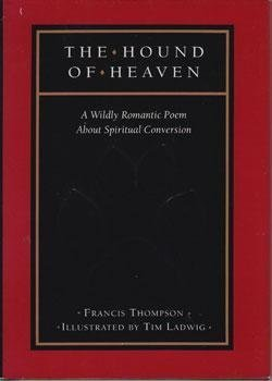 The Hound of Heaven: A Wildly Romantic: Thompson, Francis