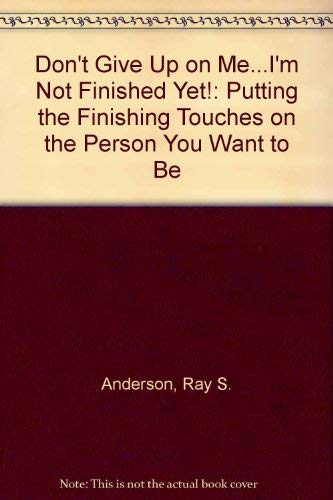 Don't Give Up on Me--I'm Not Finished: Lorenz Books