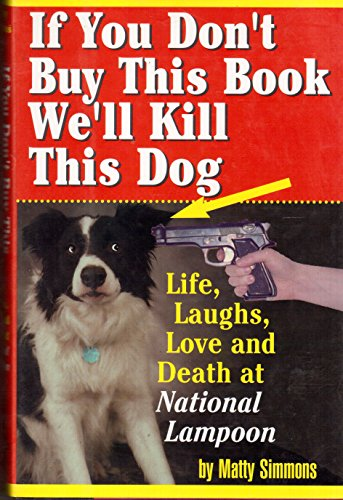 "If You Don't Buy This Book, We'll Kill This Dog!"": Life, Laughs, Love, and Death at ..."