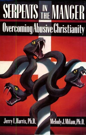 9781569800171: Serpents in the Manger: Overcoming Abusive Christianity