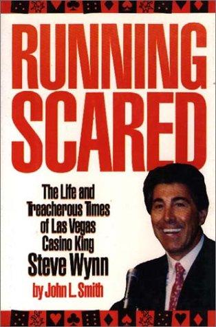 9781569800393: Running Scared: The Life and Treacherous Time of Las Vegas Casino King Steve Wynn