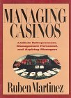 Managing Casinos: A Guide for Entrepreneurs, Management Personnel and Aspiring Managers: Martinez, ...