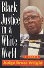 Black Justice in a White World: A Memoir: Wright, Bruce