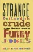 Strange, Outlandish, Crude & Sometimes Funny Jokes: Livelsberger, Dean