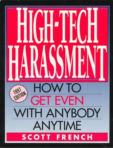 High-Tech Harrassment: How to Get Even With Anyone Anytime: French, Scott