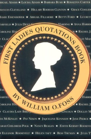 9781569801307: First Ladies Quotation Book: A Compendium of Provocative, Tender, Witty and Important Words from the Presidents' Wives