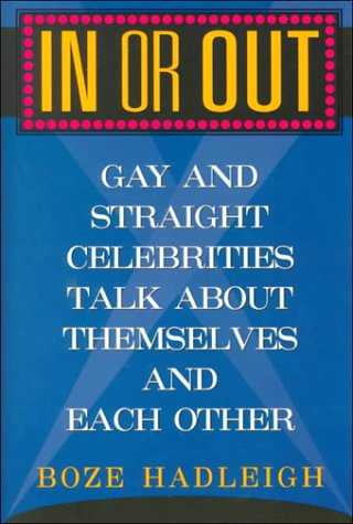 In or Out: Gay and Straight Celebrities Talk About Themselves and Each Other: Hadleigh, Boze