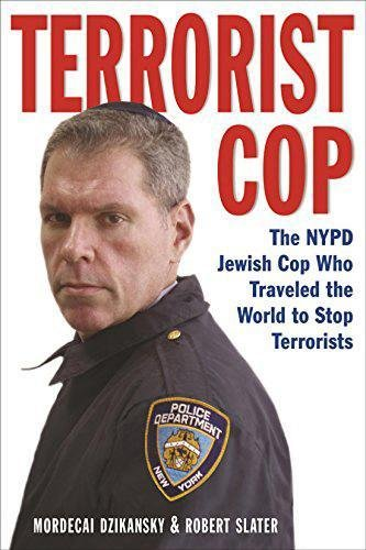 9781569801604: Terrorist Cop: The NYPD Jewish Cop Who Traveled The World to Stop Terrorists