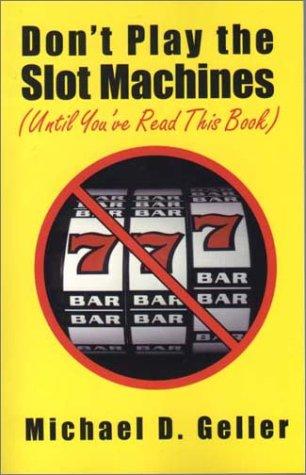 Don't Play the Slot Machines (Until You've: Geller, Michael D.