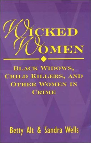 9781569802069: Wicked Women : Black Widows, Child Killers, and Other Women in Crime