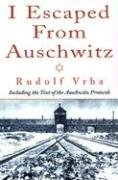 9781569802328: I Escaped From Auschwitz: Including the Text of the Auschwitz Protocols