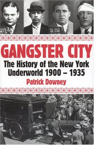 9781569802670: Gangster City: The History of the New York Underworld 1900-1935