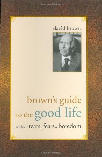 9781569802823: Brown's Guide to the Good Life Without Tears, Fears or Boredom