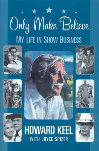 Only Make Believe; My Life in Show Business: Keel, Howard & Spizer, Joyce