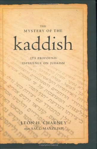 The Mystery of the Kaddish: Its Profound: Charney, Leon h.