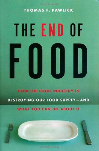 9781569803028: The End of Food: How the Food Industry is Destroying Our Food Supply--And What We Can Do About It
