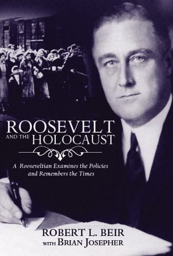 Roosevelt And the Holocaust: A Rooseveltian Examines: Beir, Robert L.