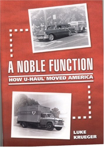 A Noble Function: How U-Haul Moved America: Luke Krueger