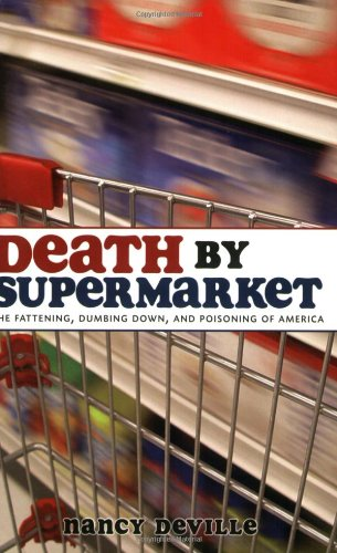 9781569803325: Death by Supermarket: The Fattening, Dumbing Down, and Poisoning of America