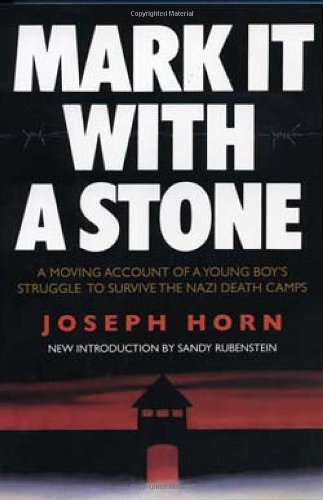 9781569803417: Mark It with a Stone: A Moving Account of a Young Boy's Struggle to Survive the Nazi Death Camps