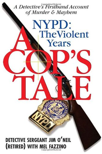 A Cops Tale--NYPD: The Violent Years: A Detectives Firsthand Account of Murder and Mayhem