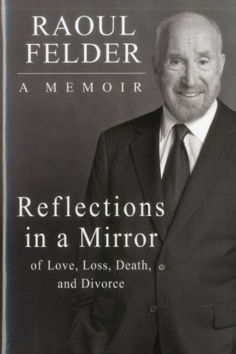 Reflections in a Mirror: Of Love, Loss, Death and Divorce: Raoul Felder