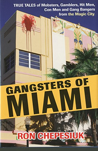 9781569805008: Gangsters of Miami: True Tales of Mobsters, Gamblers, Hit Men, Con Men and Gang Bangers from the Magic City