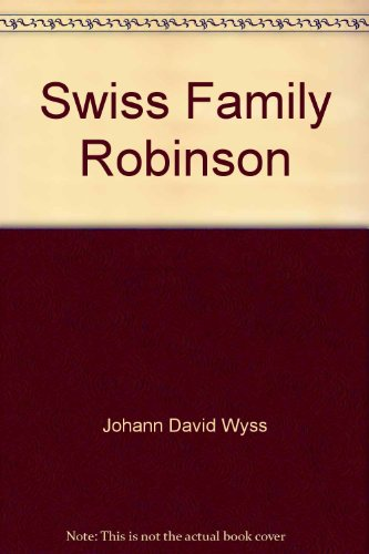 The Swiss Family Robinson: Johann Wyss