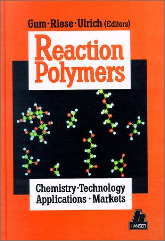 9781569900345: Reaction Polymers: Polyurethanes, Epoxies, Unsaturated Polyesters, Phenolics, Special Monomers and Additives : Chemistry, Technology, Applications,