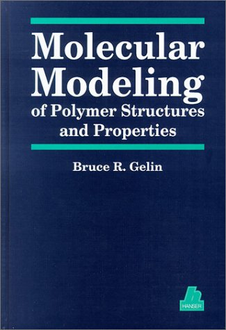 Molecular Modeling of Polymer Structures and Properties: Gelin, Bruce R.