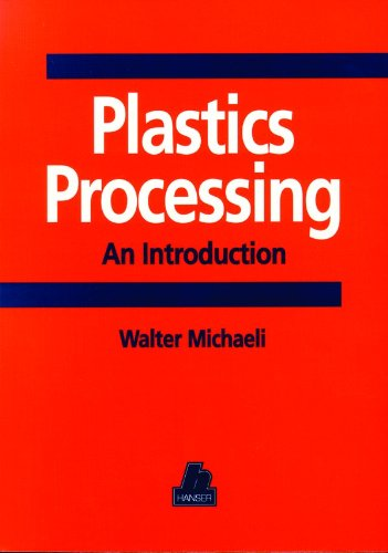 Plastics Processing: An Introduction: Michaeli, Walter