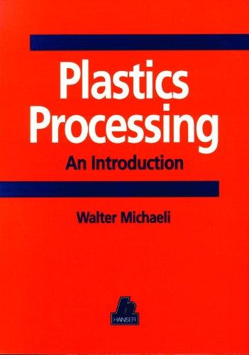 Plastics Processing: An Introduction: Michaeli, Walter