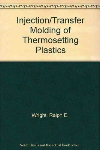 Injection/Transfer Molding of Thermosetting Plastics: Ralph E. Wright