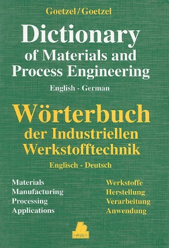 English-German Dictionary of Materials and Process Engineering: Claus G. Goetzel,