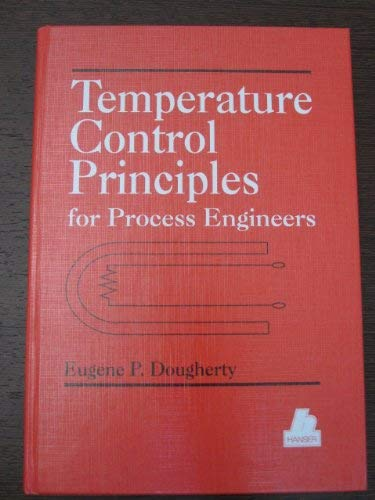 Stock image for Temperature Control Principles for Process Engineers : A Guidebook for Chemical, Bio-Chemical, and Polymer Process Engineers Who Design Temperature Control Systems for sale by Better World Books