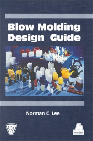 Blow Molding Design Guide (SPE Books): Lee, Norman C.