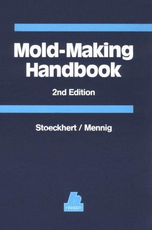 Mold-Making Handbook for the Plastics Engineer: Menning, Gunther; Stoeckhert,
