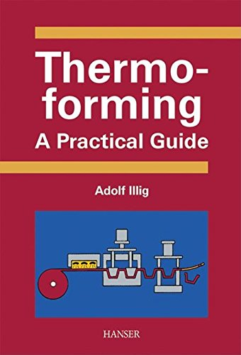 Thermoforming: 'A Practical Guide: Illig, Adolf