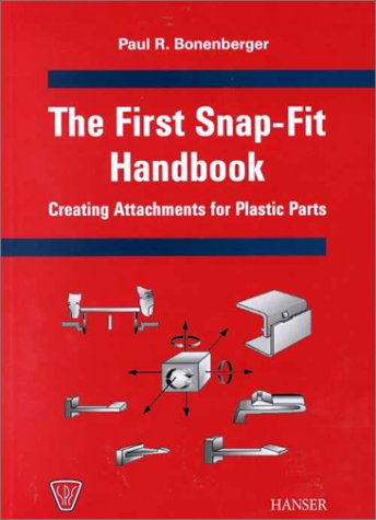 The First-Snap Fit Handbook: Creating Attachments for: Paul R. Bonenberger