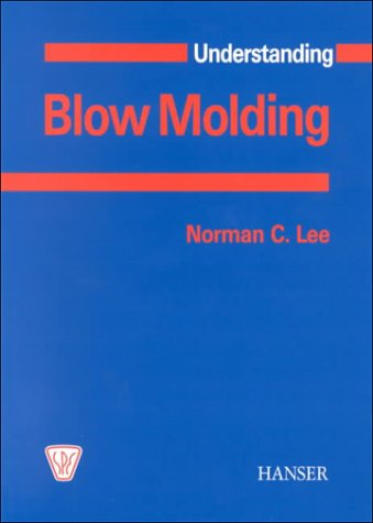 Understanding Blow Molding: Norman C. Lee