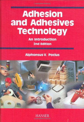 Adhesion and Adhesives Technology 2E: An Introduction: Pocius, Alphonsus