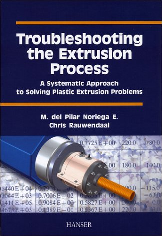 9781569903209: Troubleshooting the Extrusion Process: A Systematic Approach to Solving Plastic Extrusion Problems