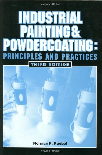 Industrial Painting and Powdercoating: Principles and Practices: Norman R. Roobol