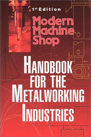 Modern Machine Shop's Handbook for the Metalworking: Woodrow W. Chapman