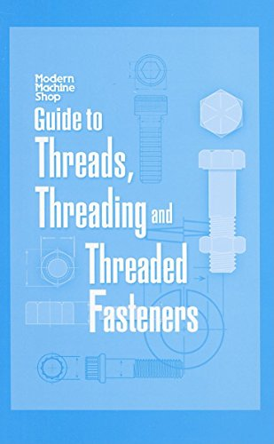 Modern Machine Shop's Guide to Threads, Threading: Chapman, Woodrow W