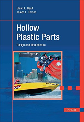Hollow Plastic Parts: Design And Manufacture: Glenn L. Beall/