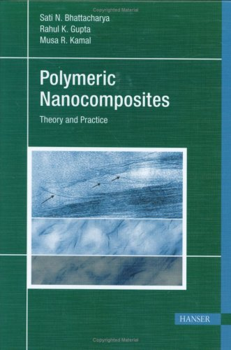 Polymeric Nanocomposites: Theory and Practice: Sati N. Bhattacharya