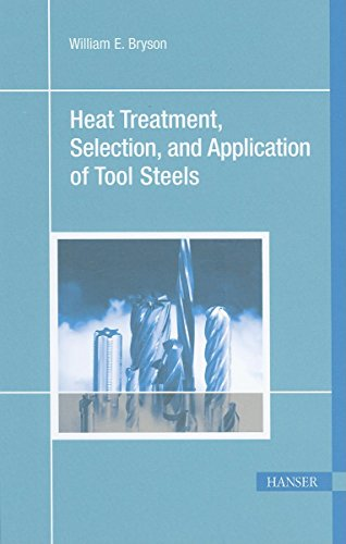 9781569903766: Heat Treatment, Selection, and Application of Tool Steels 2E