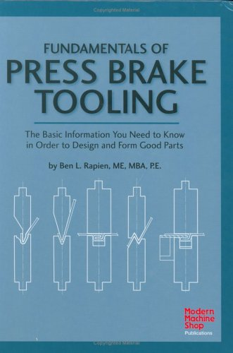 Fundamentals of Press Brake Tooling: The Basic: Ben L. Rapien